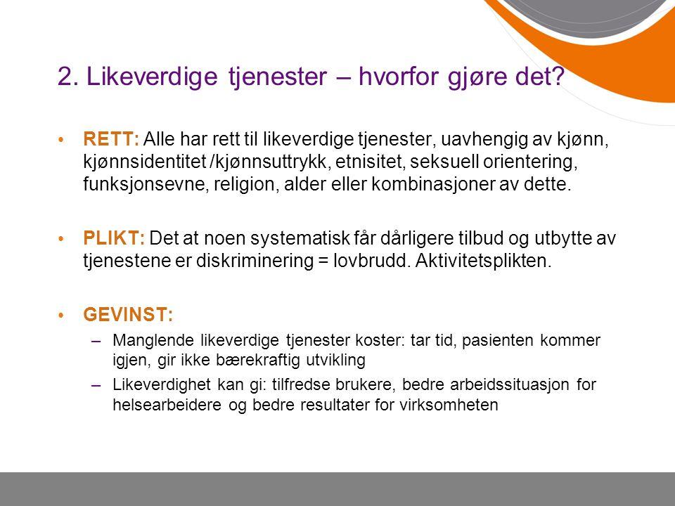 2. Likeverdige tjenester – hvorfor gjøre det? • RETT: Alle har rett til likeverdige tjenester, uavhengig av kjønn, kjønnsidentitet /kjønnsuttrykk, etn