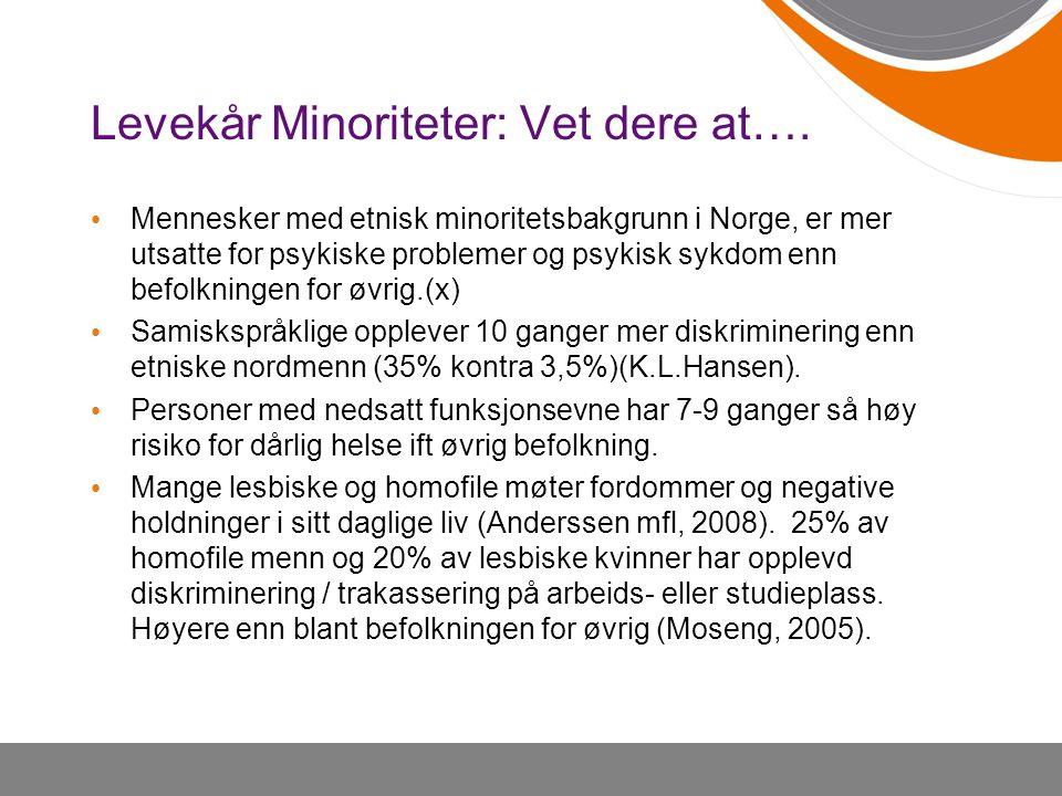 Levekår Minoriteter: Vet dere at…. • Mennesker med etnisk minoritetsbakgrunn i Norge, er mer utsatte for psykiske problemer og psykisk sykdom enn befo