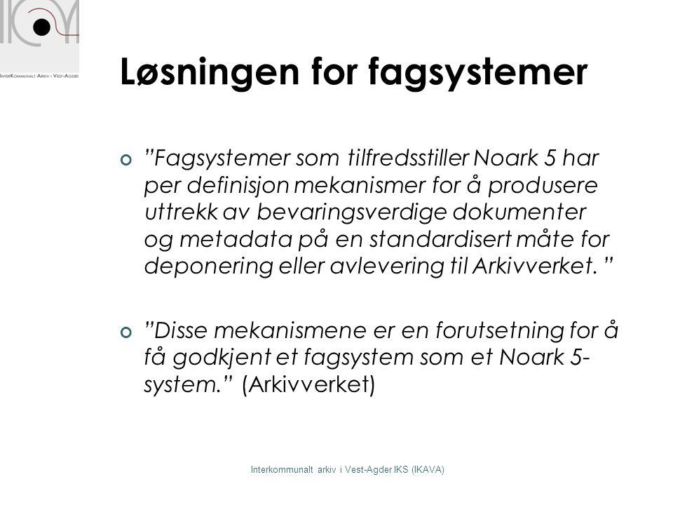 """Løsningen for fagsystemer """"Fagsystemer som tilfredsstiller Noark 5 har per definisjon mekanismer for å produsere uttrekk av bevaringsverdige dokumente"""