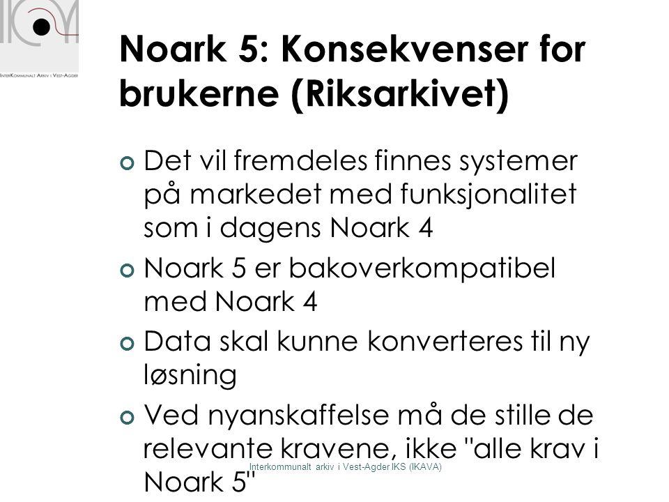 Noark 5: Konsekvenser for brukerne (Riksarkivet) Det vil fremdeles finnes systemer på markedet med funksjonalitet som i dagens Noark 4 Noark 5 er bako