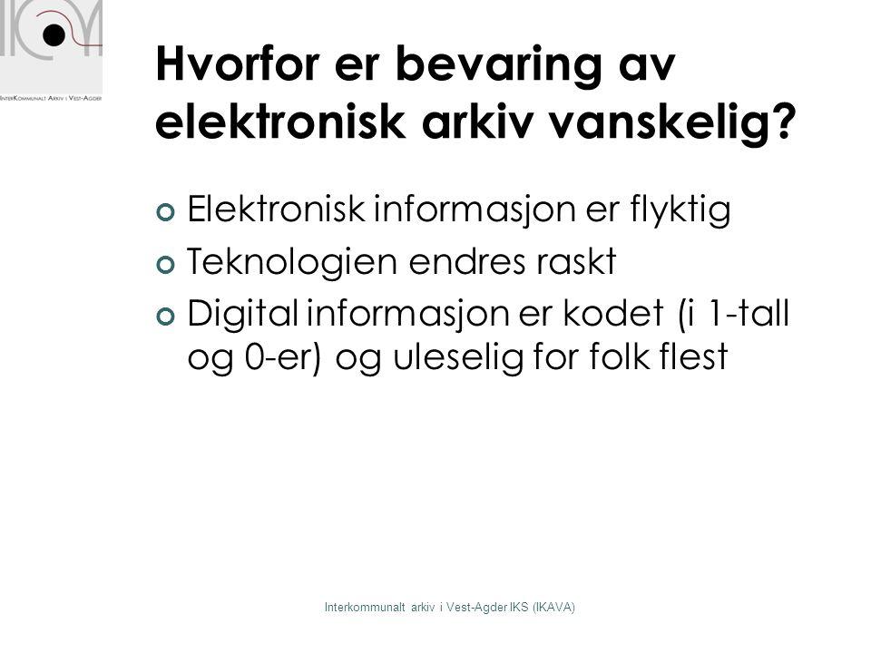 Hvorfor er bevaring av elektronisk arkiv vanskelig? Elektronisk informasjon er flyktig Teknologien endres raskt Digital informasjon er kodet (i 1-tall