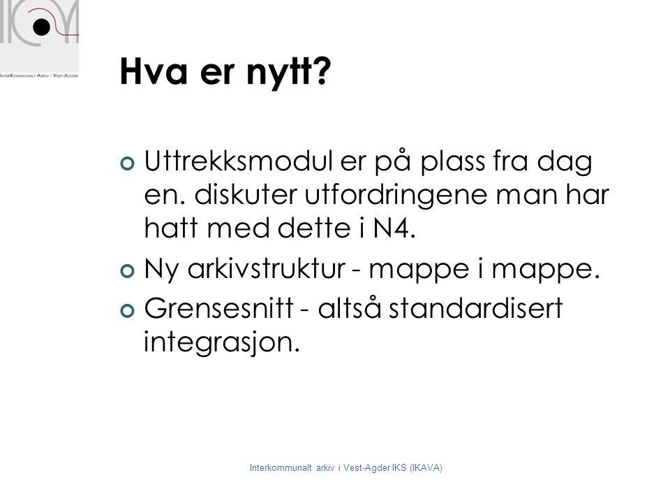 Utfordringer To hovedtyper av systemer Sakarkiv-systemer  Noark-standard Fagsystemer  Ingen standard  Stort spekter Interkommunalt arkiv i Vest-Agder IKS (IKAVA)