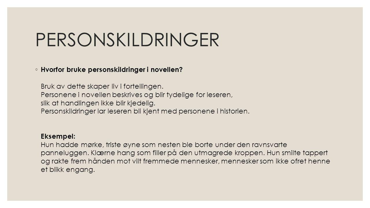 PERSONSKILDRINGER ◦ Hvorfor bruke personskildringer i novellen? Bruk av dette skaper liv i fortellingen. Personene i novellen beskrives og blir tydeli