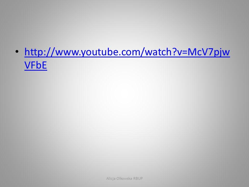 • http://www.youtube.com/watch?v=McV7pjw VFbE http://www.youtube.com/watch?v=McV7pjw VFbE Alicja Olkowska RBUP