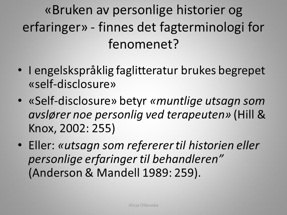 «Bruken av personlige historier og erfaringer» - finnes det fagterminologi for fenomenet? • I engelskspråklig faglitteratur brukes begrepet «self-disc