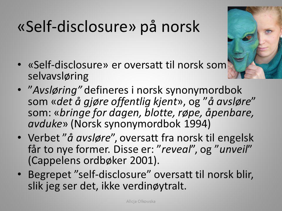 """«Self-disclosure» på norsk • «Self-disclosure» er oversatt til norsk som selvavsløring • """"Avsløring"""" defineres i norsk synonymordbok som «det å gjøre"""