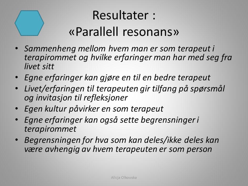 Resultater : «Parallell resonans» • Sammenheng mellom hvem man er som terapeut i terapirommet og hvilke erfaringer man har med seg fra livet sitt • Eg