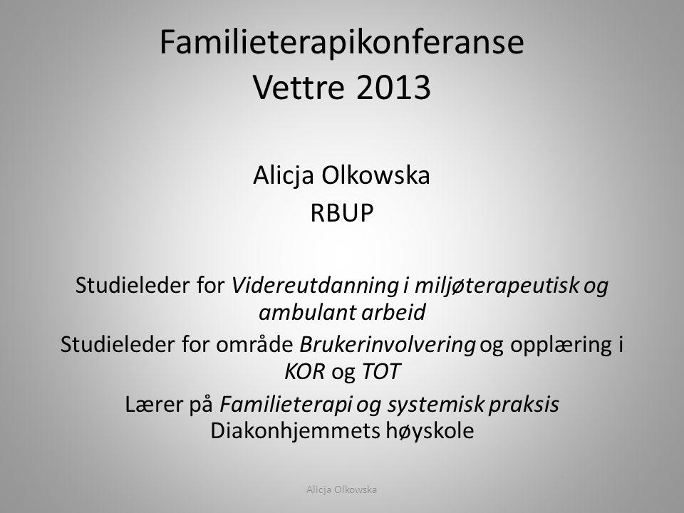 Familieterapikonferanse Vettre 2013 Alicja Olkowska RBUP Studieleder for Videreutdanning i miljøterapeutisk og ambulant arbeid Studieleder for område