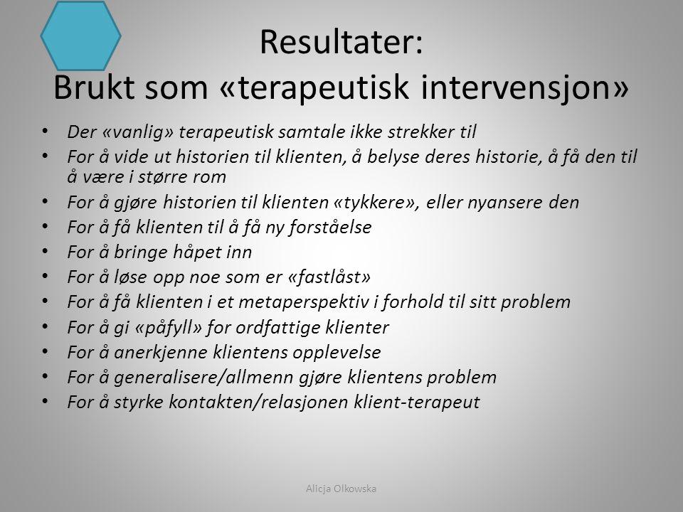 Resultater: Brukt som «terapeutisk intervensjon» • Der «vanlig» terapeutisk samtale ikke strekker til • For å vide ut historien til klienten, å belyse