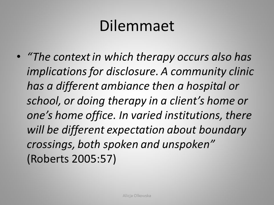 "Dilemmaet • ""The context in which therapy occurs also has implications for disclosure. A community clinic has a different ambiance then a hospital or"