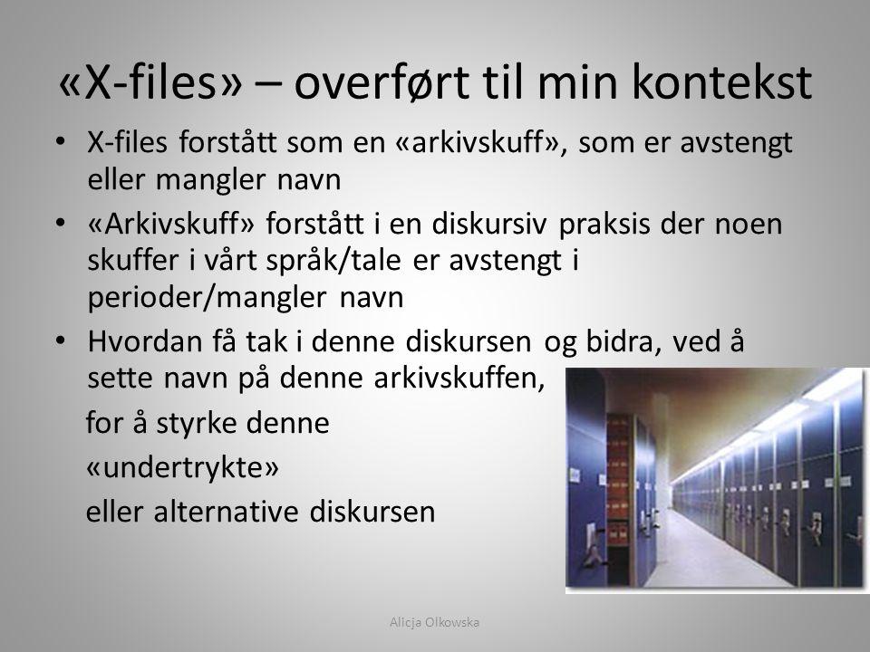 «X-files» – overført til min kontekst • X-files forstått som en «arkivskuff», som er avstengt eller mangler navn • «Arkivskuff» forstått i en diskursi