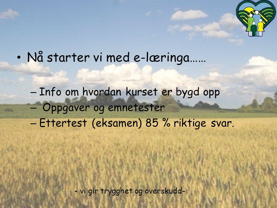 • Nå starter vi med e-læringa…… – Info om hvordan kurset er bygd opp – Oppgaver og emnetester – Ettertest (eksamen) 85 % riktige svar.