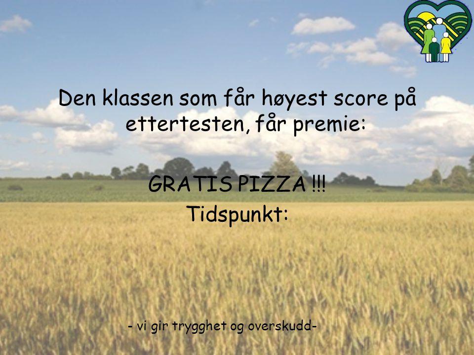 - vi gir trygghet og overskudd- Den klassen som får høyest score på ettertesten, får premie: GRATIS PIZZA !!! Tidspunkt: