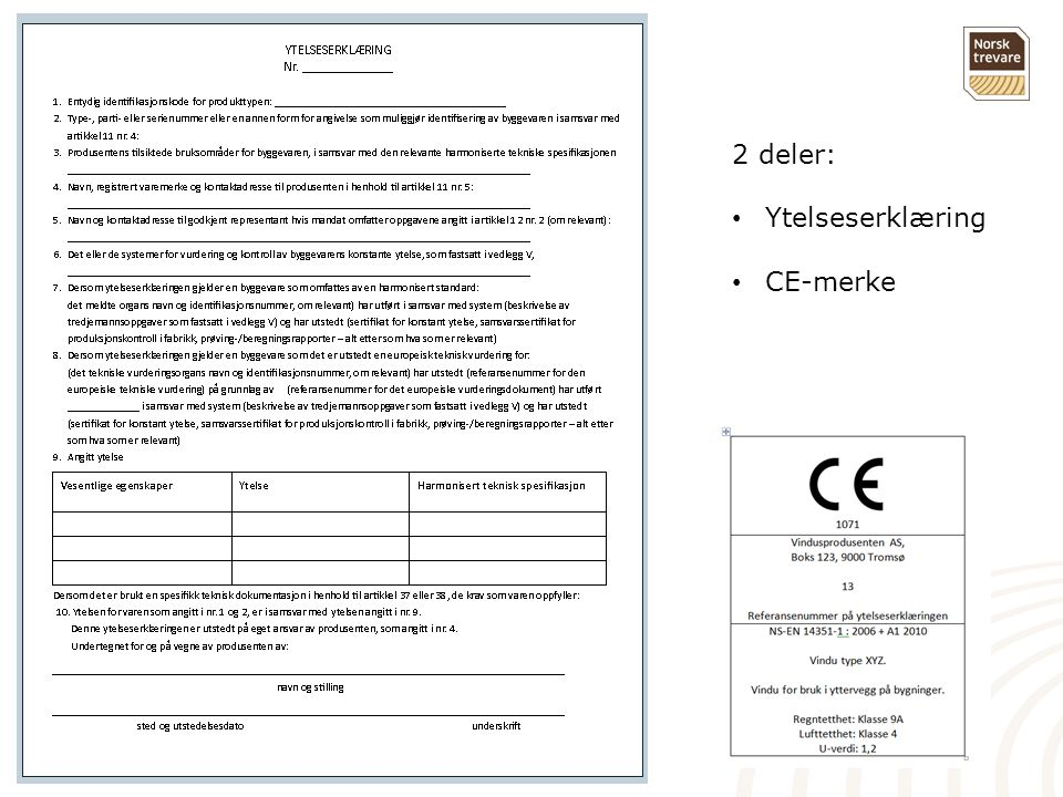 2 deler: • Ytelseserklæring • CE-merke