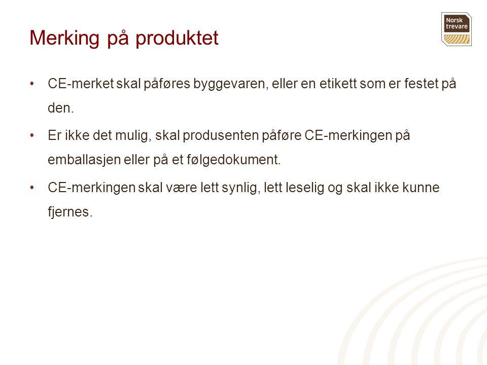 Merking på produktet •CE-merket skal påføres byggevaren, eller en etikett som er festet på den. •Er ikke det mulig, skal produsenten påføre CE-merking