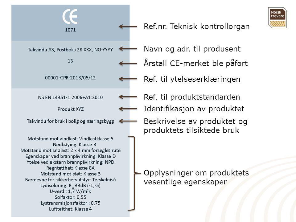 Ref.nr. Teknisk kontrollorgan Navn og adr. til produsent Årstall CE-merket ble påført Ref. til ytelseserklæringen Ref. til produktstandarden Identifik