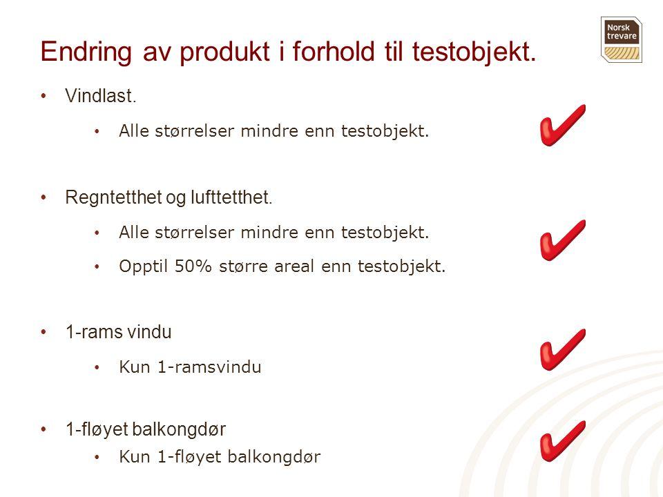 Endring av produkt i forhold til testobjekt. •Vindlast. • Alle størrelser mindre enn testobjekt. •Regntetthet og lufttetthet. • Alle størrelser mindre