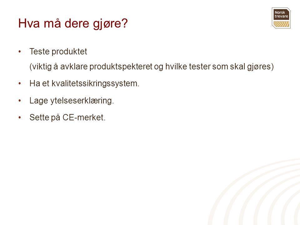 Hva må dere gjøre? •Teste produktet (viktig å avklare produktspekteret og hvilke tester som skal gjøres) •Ha et kvalitetssikringssystem. •Lage ytelses