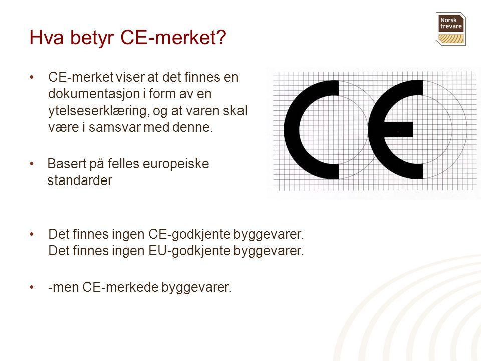 Hva betyr CE-merket? •CE-merket viser at det finnes en dokumentasjon i form av en ytelseserklæring, og at varen skal være i samsvar med denne. •Basert
