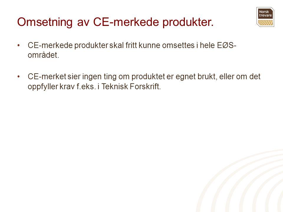 Omsetning av CE-merkede produkter. •CE-merkede produkter skal fritt kunne omsettes i hele EØS- området. •CE-merket sier ingen ting om produktet er egn