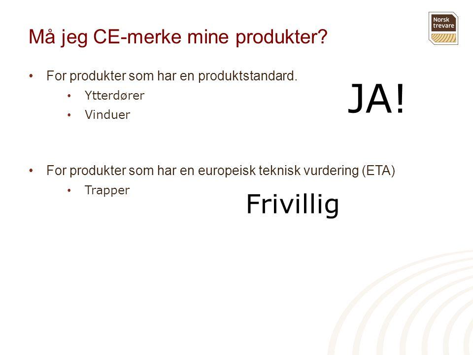 Må jeg CE-merke mine produkter? •For produkter som har en produktstandard. • Ytterdører • Vinduer •For produkter som har en europeisk teknisk vurderin