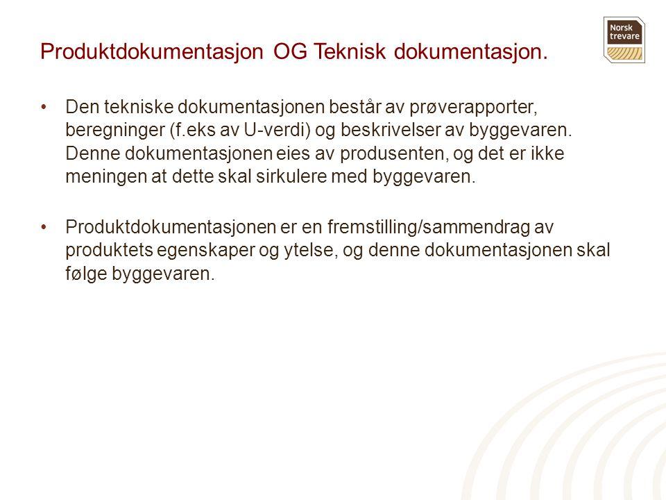 Produktdokumentasjon OG Teknisk dokumentasjon. •Den tekniske dokumentasjonen består av prøverapporter, beregninger (f.eks av U-verdi) og beskrivelser