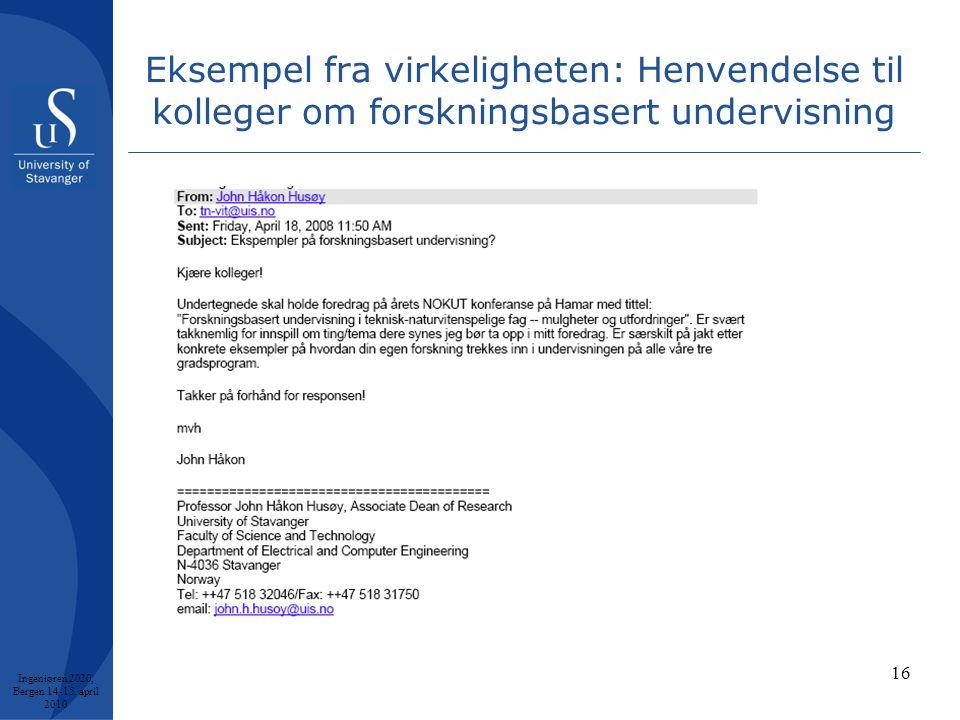 16 Eksempel fra virkeligheten: Henvendelse til kolleger om forskningsbasert undervisning Ingeniøren 2020, Bergen 14-15.