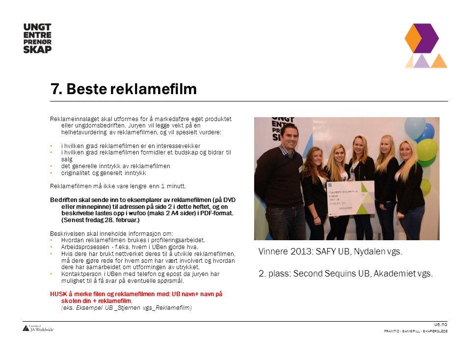 ue.no 7. Beste reklamefilm FRAMTID - SAMSPILL - SKAPERGLEDE Reklameinnslaget skal utformes for å markedsføre eget produktet eller ungdomsbedriften. Ju