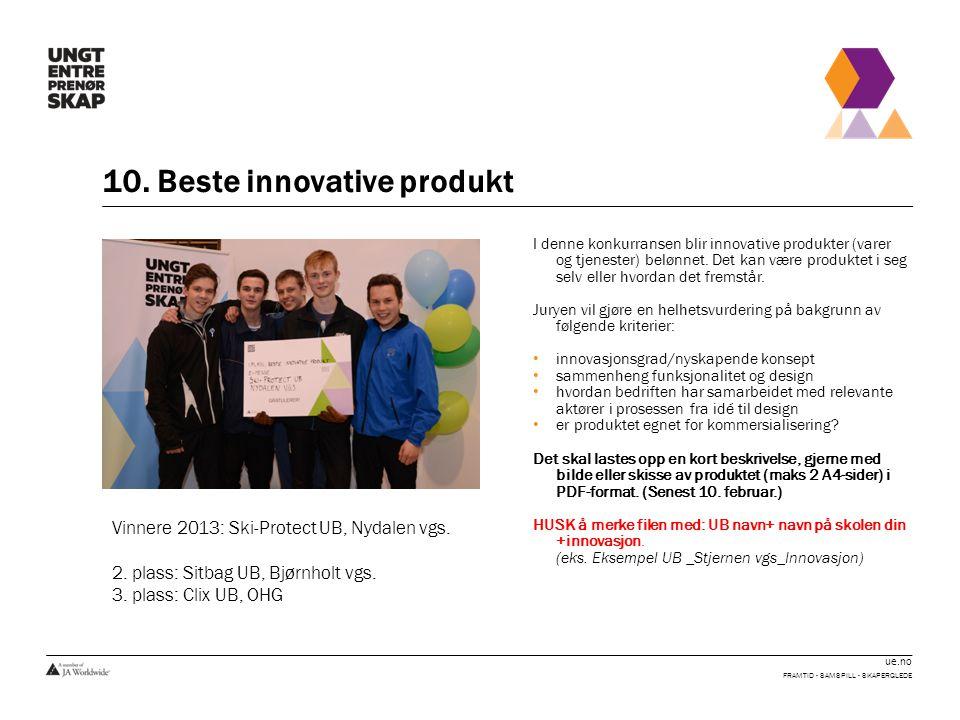 ue.no 10. Beste innovative produkt FRAMTID - SAMSPILL - SKAPERGLEDE I denne konkurransen blir innovative produkter (varer og tjenester) belønnet. Det
