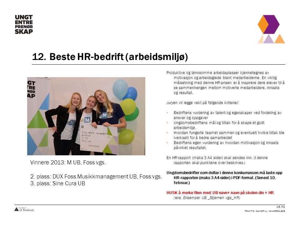 ue.no 12. Beste HR-bedrift (arbeidsmiljø) FRAMTID - SAMSPILL - SKAPERGLEDE Produktive og lønnsomme arbeidsplasser kjennetegnes av motivasjon og arbeid