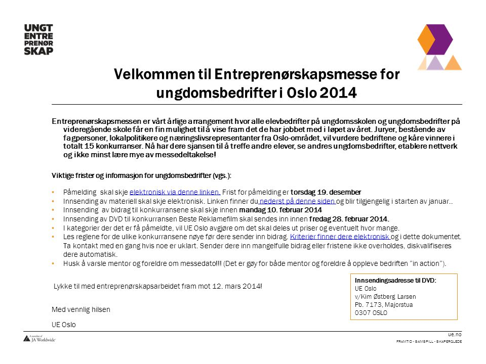 ue.no Velkommen til Entreprenørskapsmesse for ungdomsbedrifter i Oslo 2014 Entreprenørskapsmessen er vårt årlige arrangement hvor alle elevbedrifter p