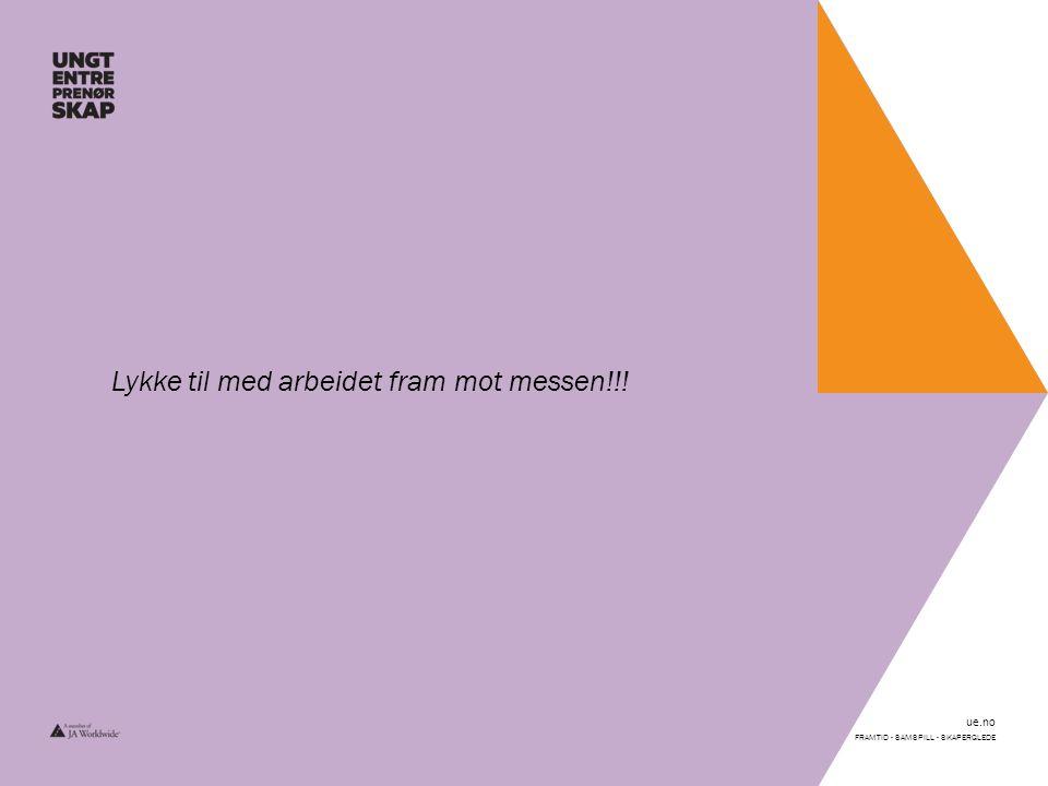 ue.no FRAMTID - SAMSPILL - SKAPERGLEDE Lykke til med arbeidet fram mot messen!!!