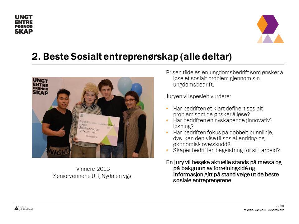 ue.no 2. Beste Sosialt entreprenørskap (alle deltar) FRAMTID - SAMSPILL - SKAPERGLEDE Prisen tildeles en ungdomsbedrift som ønsker å løse et sosialt p