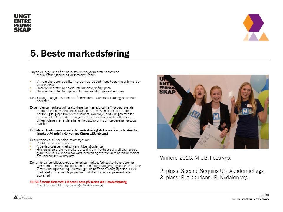 ue.no 5. Beste markedsføring FRAMTID - SAMSPILL - SKAPERGLEDE Juryen vil legge vekt på en helhetsvurdering av bedriftens samlede markedsføringsprofil