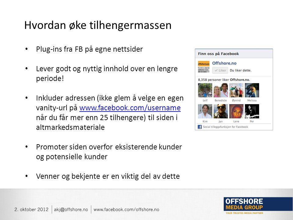 • Plug-ins fra FB på egne nettsider • Lever godt og nyttig innhold over en lengre periode.