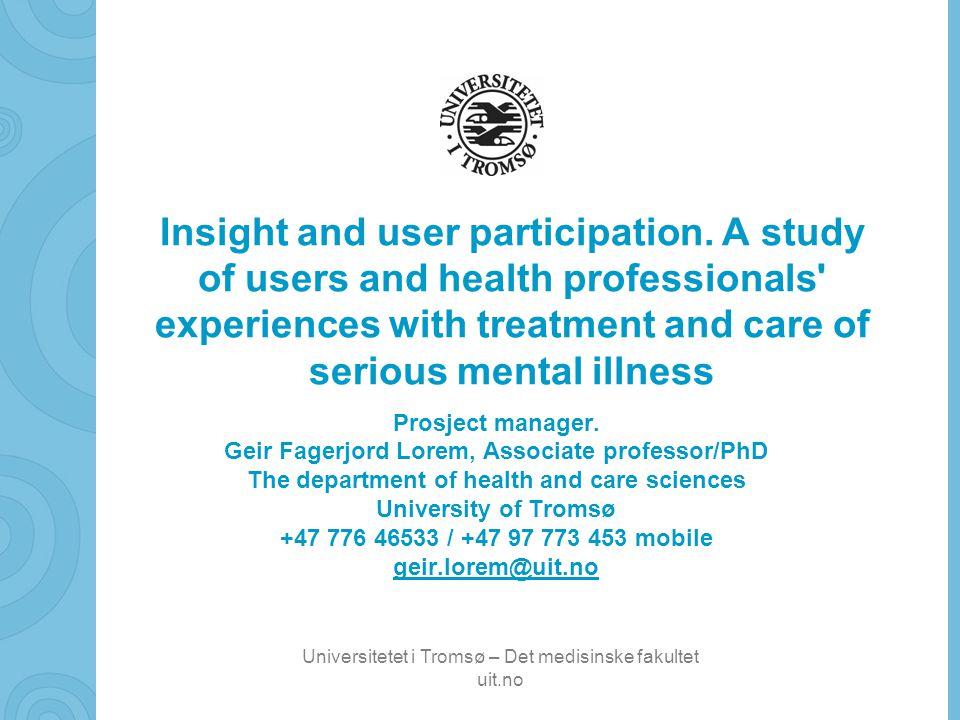 Universitetet i Tromsø – Det medisinske fakultet uit.no Bakgrunn •Diagnosen fokuser på sanse- og tankeforstyrrelser, samt funksjonsnivå (DSM-IV).