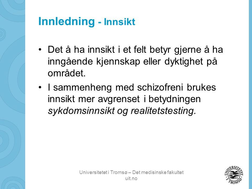 Universitetet i Tromsø – Det medisinske fakultet uit.no Innledning - Innsikt •Det å ha innsikt i et felt betyr gjerne å ha inngående kjennskap eller dyktighet på området.