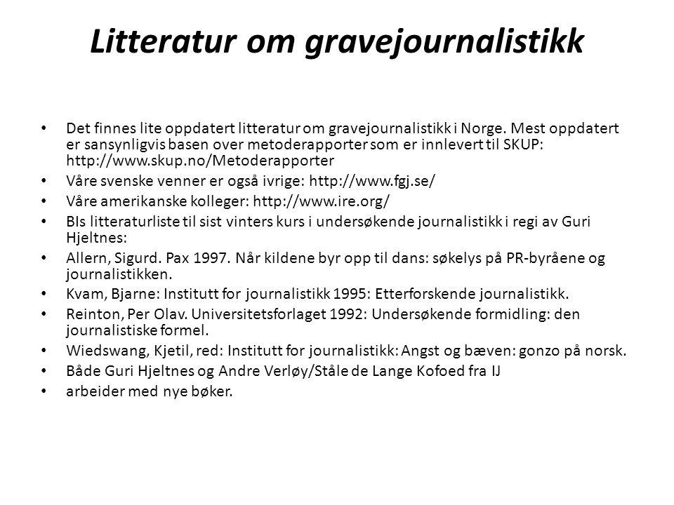 Litteratur om gravejournalistikk • Det finnes lite oppdatert litteratur om gravejournalistikk i Norge.