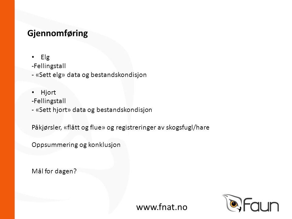 Gjennomføring www.fnat.no • Elg -Fellingstall - «Sett elg» data og bestandskondisjon • Hjort -Fellingstall - «Sett hjort» data og bestandskondisjon Påkjørsler, «flått og flue» og registreringer av skogsfugl/hare Oppsummering og konklusjon Mål for dagen