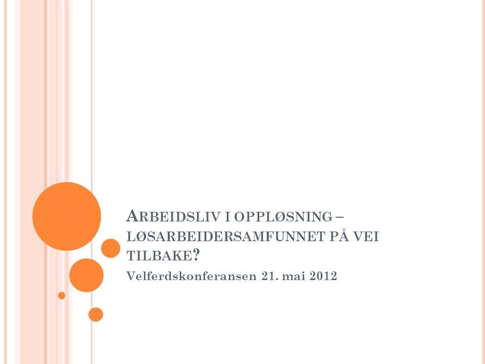 T ENDENS TIL ARBEIDSKRAFTAS DEVALUERING Ordnede lønns- og arbeidsvilkår er under press: Avlønning etter tariffavtalenes minstelønnsatser Avlønning under tariffavtalenes nivå (sosial dumping) Avlønning etter utført produkt/tjenester og ikke etter medgått arbeidstid Svart arbeid (FAFO: 26% av polske arbeidere innen bygg og 56% innen renhold har verken arbeidskkontrakt eller betaler skatt)