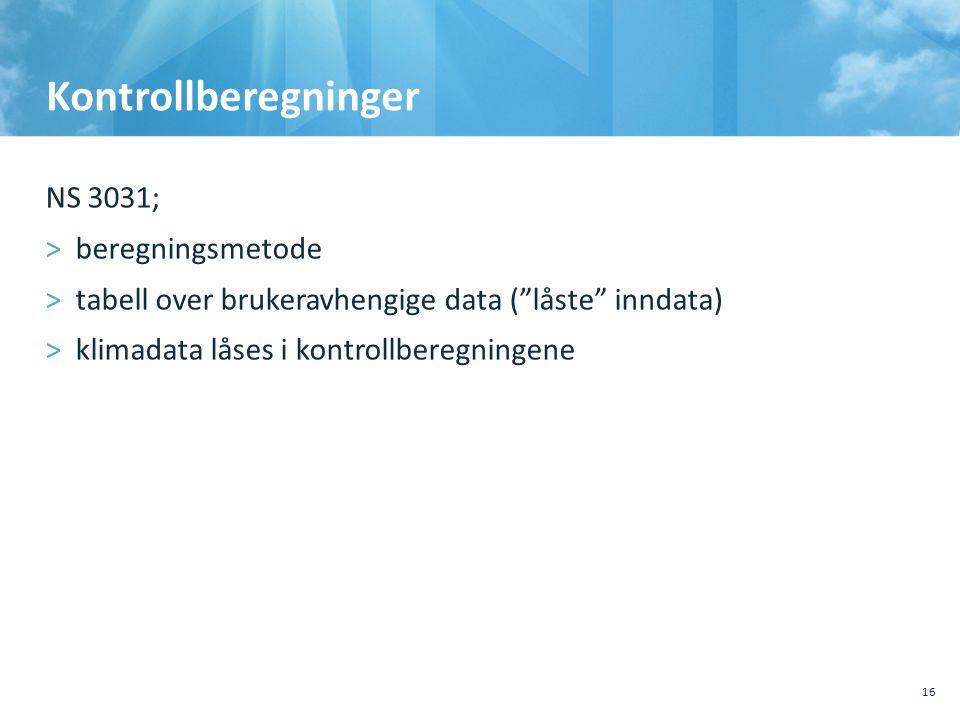 """Kontrollberegninger NS 3031; >beregningsmetode >tabell over brukeravhengige data (""""låste"""" inndata) >klimadata låses i kontrollberegningene 16"""