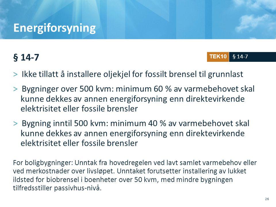 Energiforsyning § 14-7 >Ikke tillatt å installere oljekjel for fossilt brensel til grunnlast >Bygninger over 500 kvm: minimum 60 % av varmebehovet sk