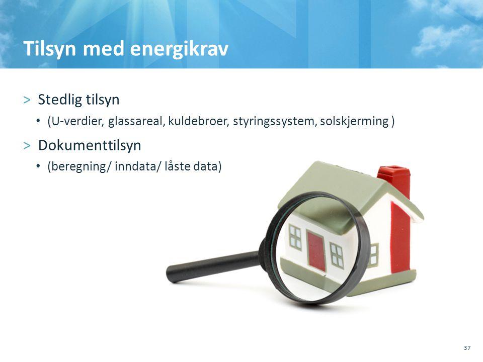 Tilsyn med energikrav >Stedlig tilsyn • (U-verdier, glassareal, kuldebroer, styringssystem, solskjerming ) >Dokumenttilsyn • (beregning/ inndata/ låst