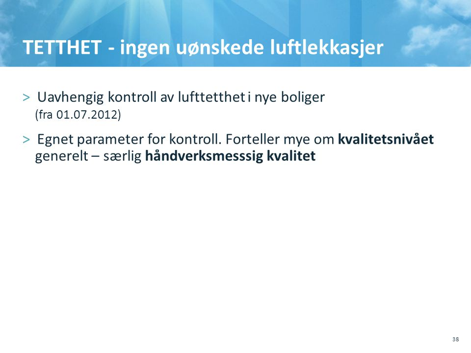 TETTHET - ingen uønskede luftlekkasjer >Uavhengig kontroll av lufttetthet i nye boliger (fra 01.07.2012) >Egnet parameter for kontroll. Forteller mye