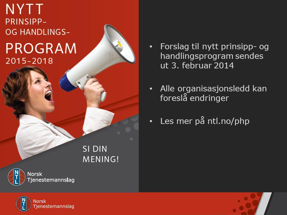 • Forslag til nytt prinsipp- og handlingsprogram sendes ut 3. februar 2014 • Alle organisasjonsledd kan foreslå endringer • Les mer på ntl.no/php