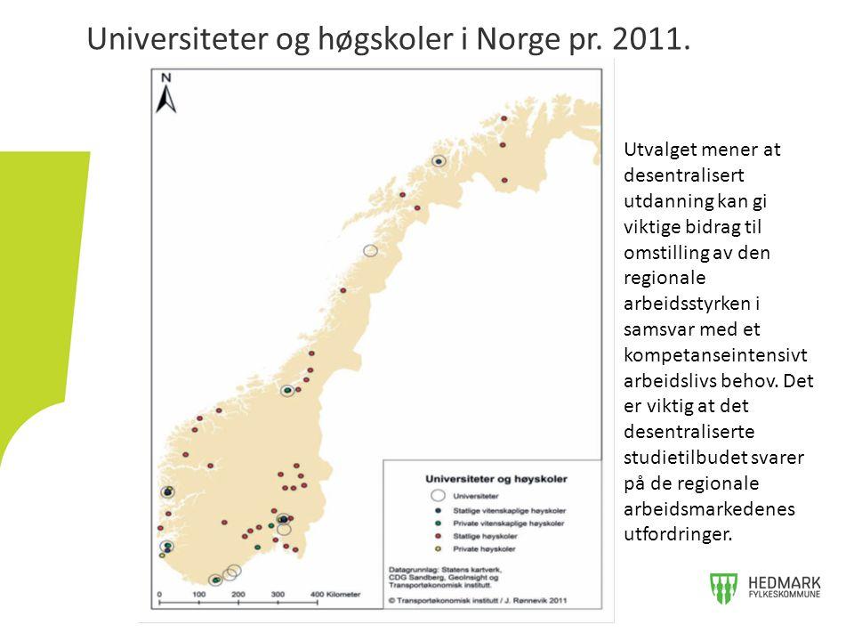 Universiteter og høgskoler i Norge pr. 2011. Utvalget mener at desentralisert utdanning kan gi viktige bidrag til omstilling av den regionale arbeidss