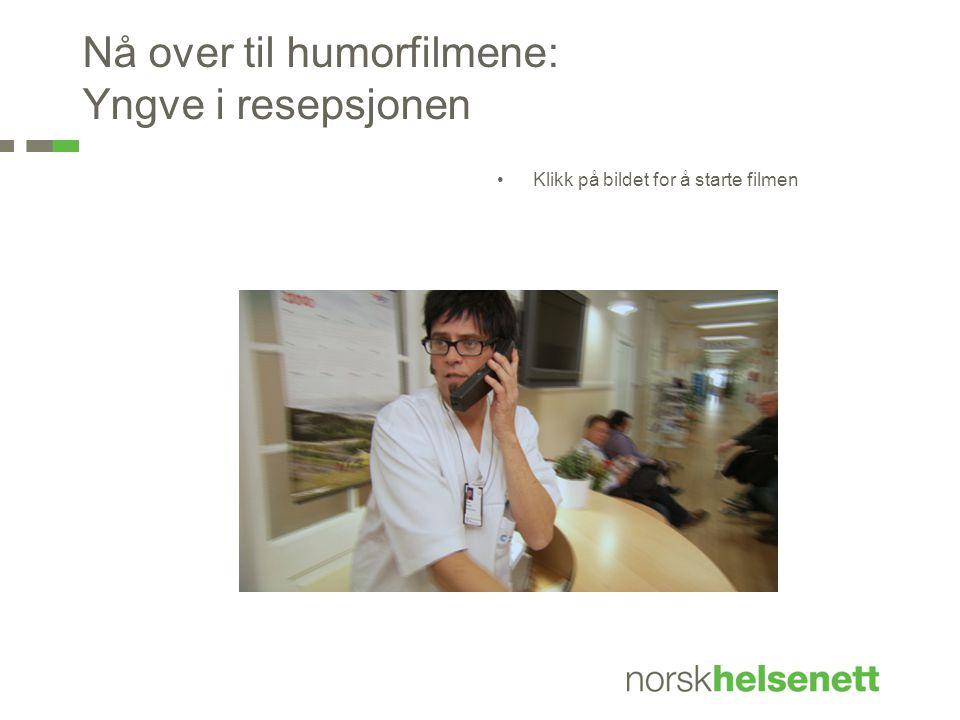 Nå over til humorfilmene: Yngve i resepsjonen •Klikk på bildet for å starte filmen