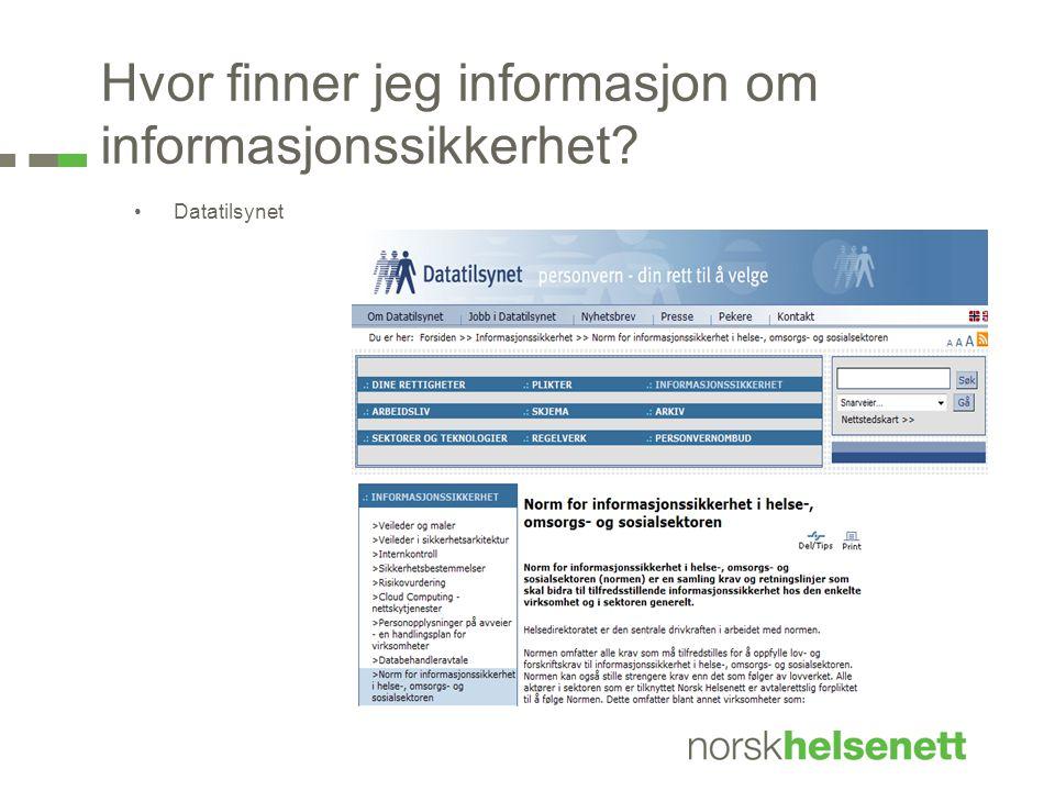 Hvor finner jeg informasjon om informasjonssikkerhet? •Datatilsynet