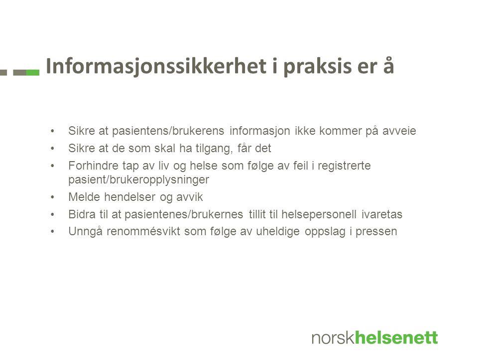 Informasjonssikkerhet i praksis er å •Sikre at pasientens/brukerens informasjon ikke kommer på avveie •Sikre at de som skal ha tilgang, får det •Forhi
