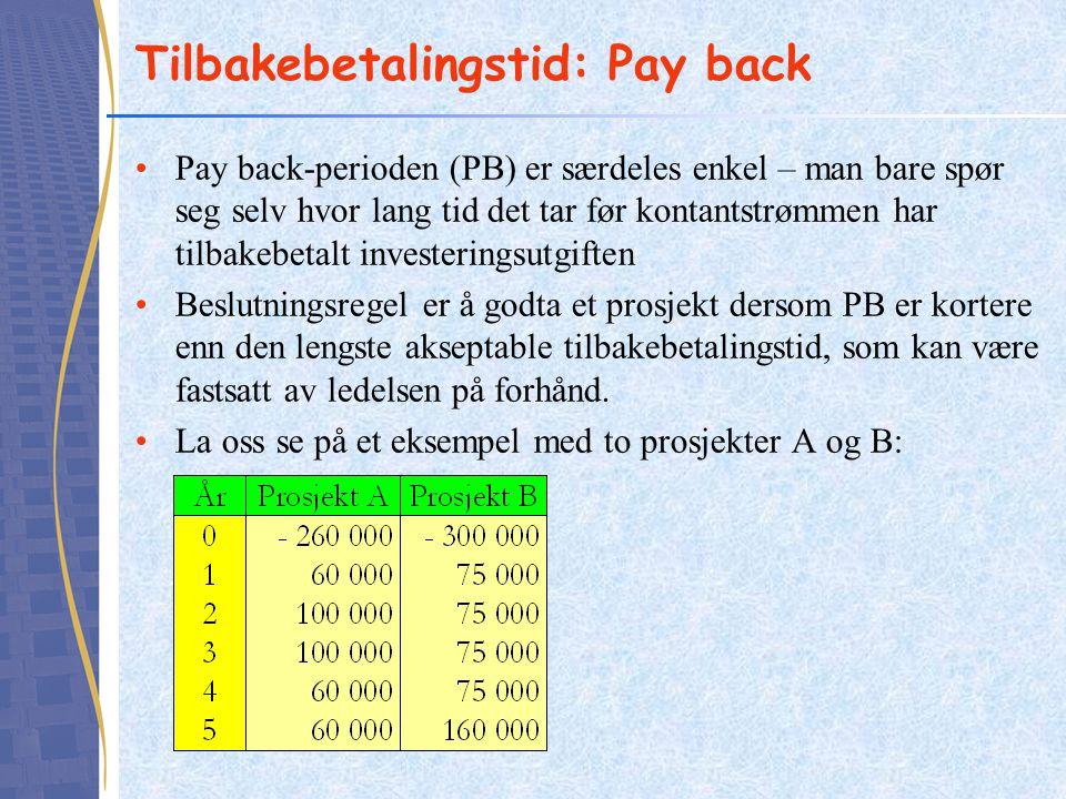 Tilbakebetalingstid: Pay back •Pay back-perioden (PB) er særdeles enkel – man bare spør seg selv hvor lang tid det tar før kontantstrømmen har tilbake